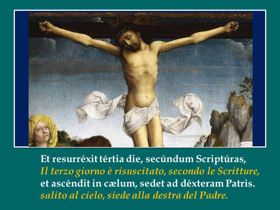 Et resurréxit tértia die, secúndum Scriptúras, Il terzo giorno è risuscitato, secondo le Scritture, et ascéndit in cælum, sedet ad déxteram Patris.