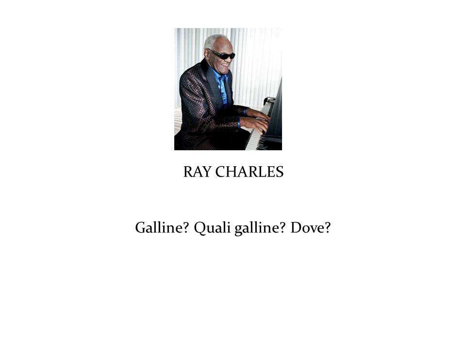 RAY CHARLES Galline? Quali galline? Dove?