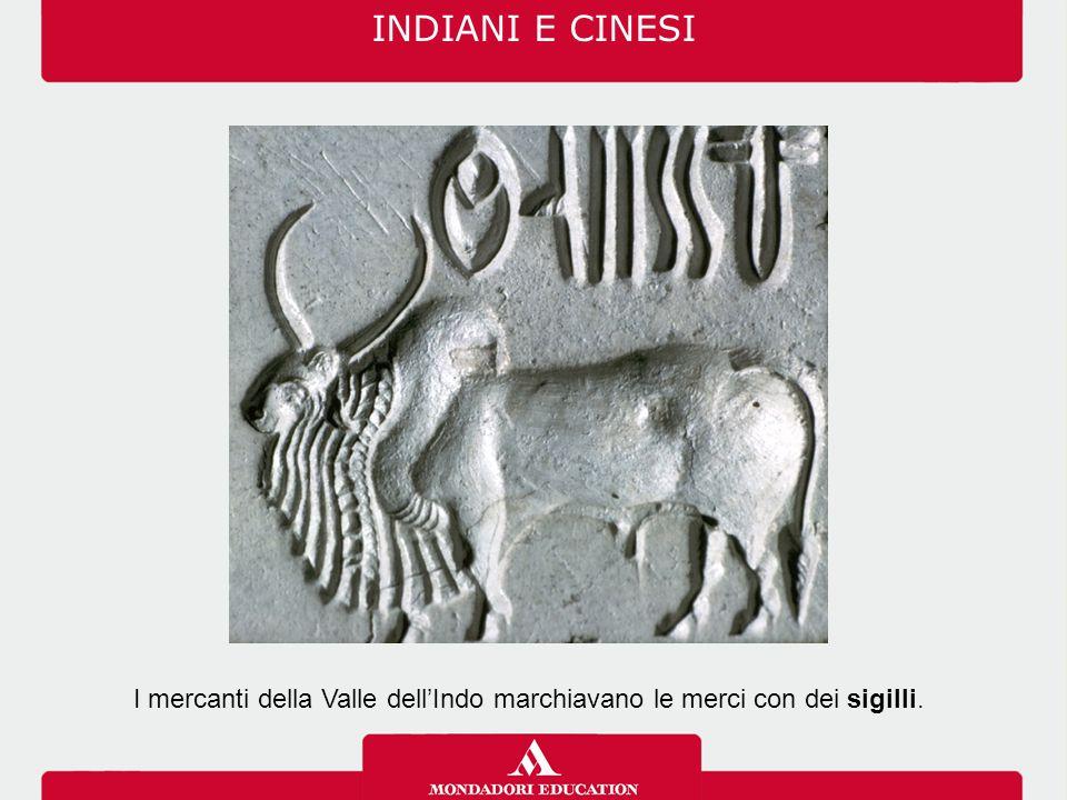 INDIANI E CINESI I mercanti della Valle dell'Indo marchiavano le merci con dei sigilli.