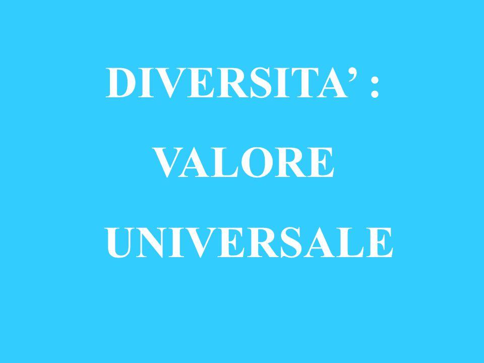 DIVERSITA' : VALORE UNIVERSALE