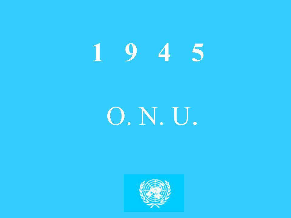 L'ONU FU FONDATA NEL 1945 DALLE POTENZE VINCITRICI DELLA SECONDA GUERRA MONDIALE: FRANCIA, GRAN BRETAGNA, CINA, STATI UNITI, UNIONE SOVIETICA