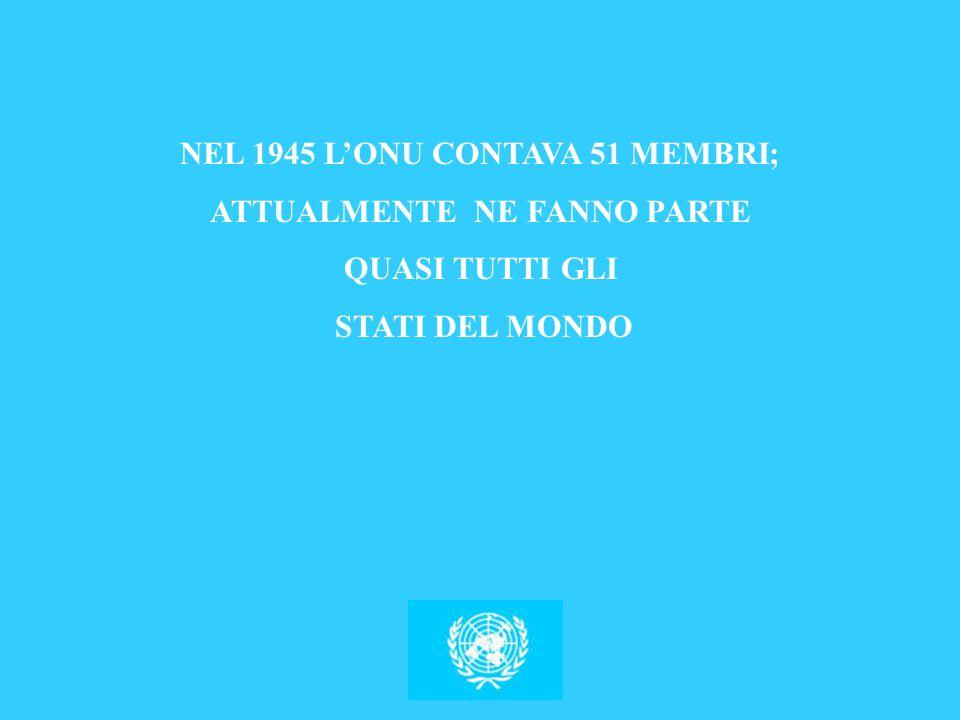NEL 1945 L'ONU CONTAVA 51 MEMBRI; ATTUALMENTE NE FANNO PARTE QUASI TUTTI GLI STATI DEL MONDO