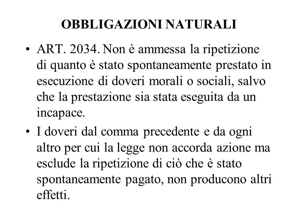 OBBLIGAZIONI NATURALI ART. 2034. Non è ammessa la ripetizione di quanto è stato spontaneamente prestato in esecuzione di doveri morali o sociali, salv