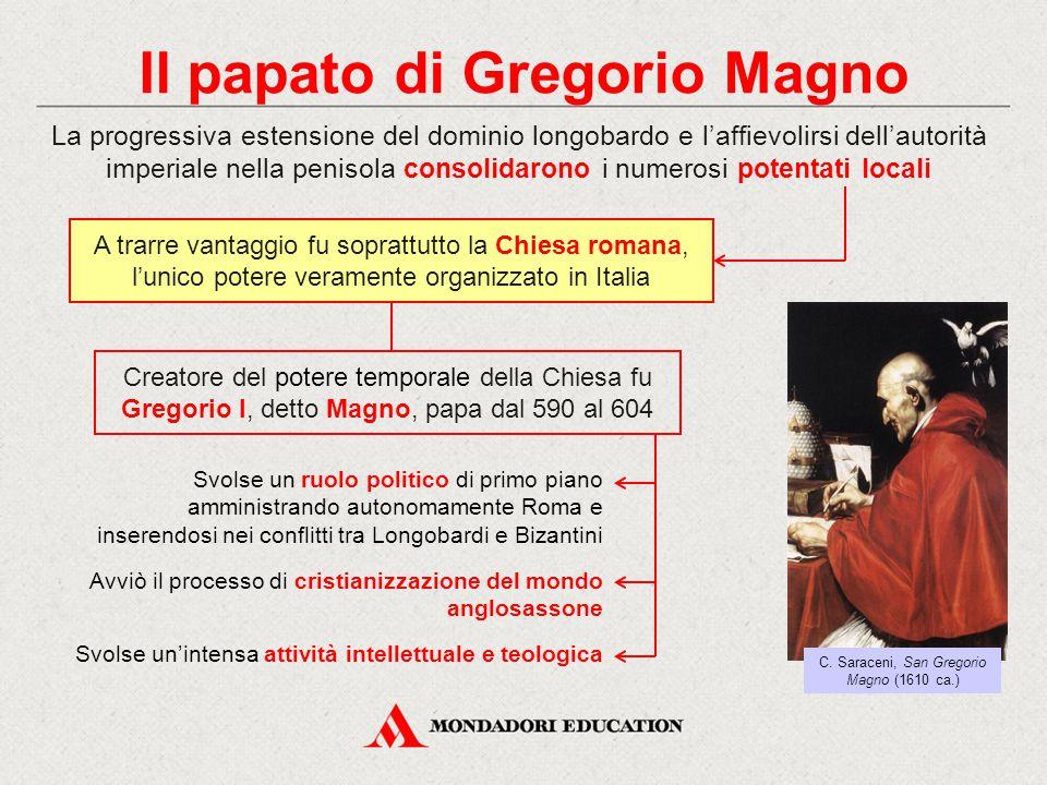 Il papato di Gregorio Magno La progressiva estensione del dominio longobardo e l'affievolirsi dell'autorità imperiale nella penisola consolidarono i n