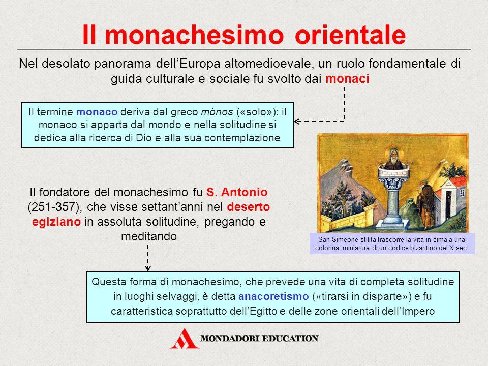 Il monachesimo orientale Il fondatore del monachesimo fu S. Antonio (251-357), che visse settant'anni nel deserto egiziano in assoluta solitudine, pre