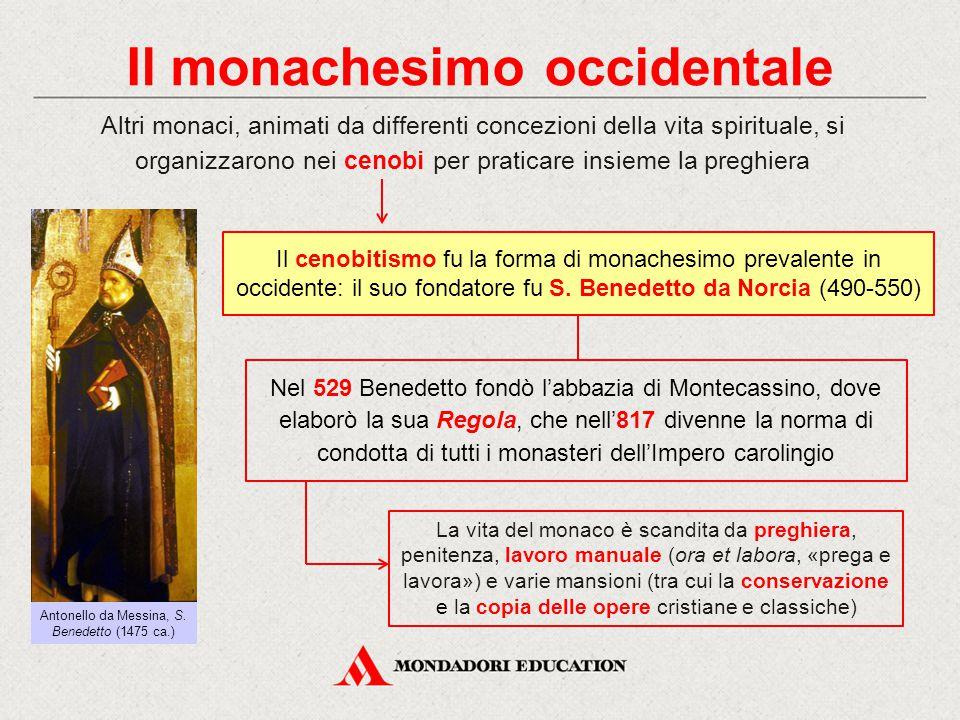 Il monachesimo occidentale Il cenobitismo fu la forma di monachesimo prevalente in occidente: il suo fondatore fu S. Benedetto da Norcia (490-550) Alt