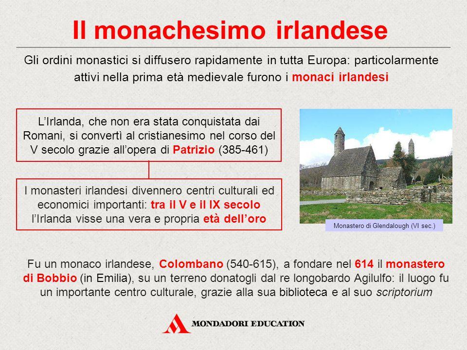 Il monachesimo irlandese Gli ordini monastici si diffusero rapidamente in tutta Europa: particolarmente attivi nella prima età medievale furono i mona