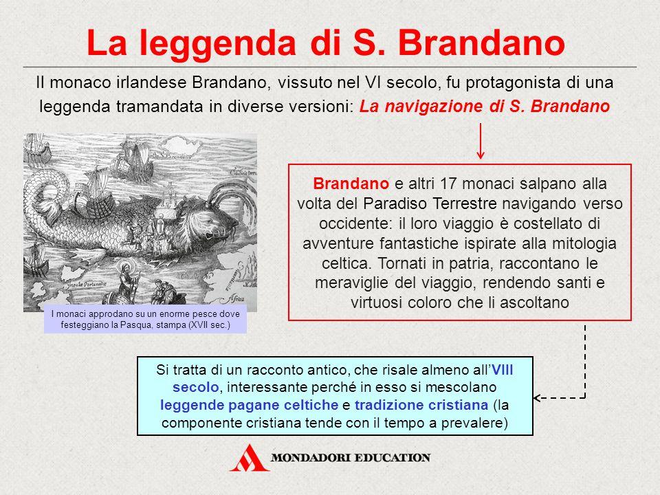 La leggenda di S. Brandano Il monaco irlandese Brandano, vissuto nel VI secolo, fu protagonista di una leggenda tramandata in diverse versioni: La nav