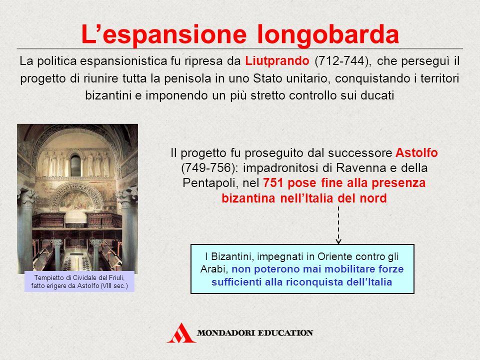 L'espansione longobarda La politica espansionistica fu ripresa da Liutprando (712-744), che perseguì il progetto di riunire tutta la penisola in uno S