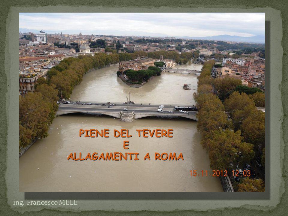ing. Francesco MELE PIENE DEL TEVERE PIENE DEL TEVEREE ALLAGAMENTI A ROMA ALLAGAMENTI A ROMA