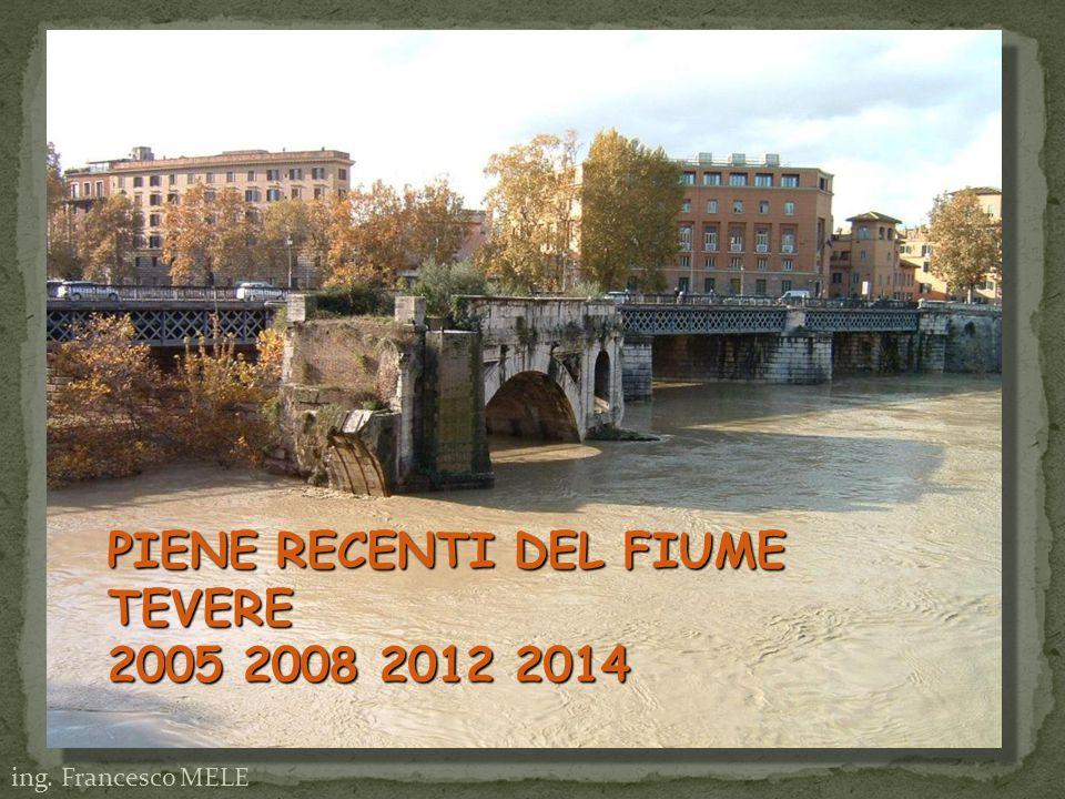 ing. Francesco MELE PIENE RECENTI DEL FIUME TEVERE 2005 2008 2012 2014 PIENE RECENTI DEL FIUME TEVERE 2005 2008 2012 2014