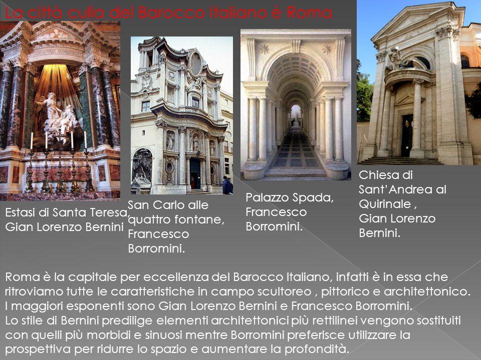 La città culla del Barocco Italiano è Roma Estasi di Santa Teresa, Gian Lorenzo Bernini Chiesa di Sant'Andrea al Quirinale, Gian Lorenzo Bernini. San