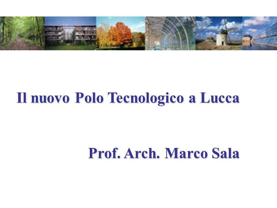 Il nuovo Polo Tecnologico a Lucca Prof. Arch. Marco Sala