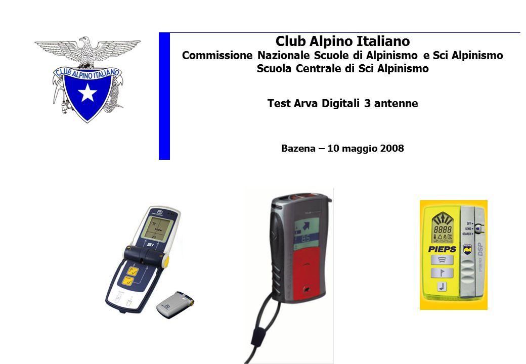 Club Alpino Italiano Commissione Nazionale Scuole di Alpinismo e Sci Alpinismo Scuola Centrale di Sci Alpinismo Test Arva Digitali 3 antenne Bazena – 10 maggio 2008