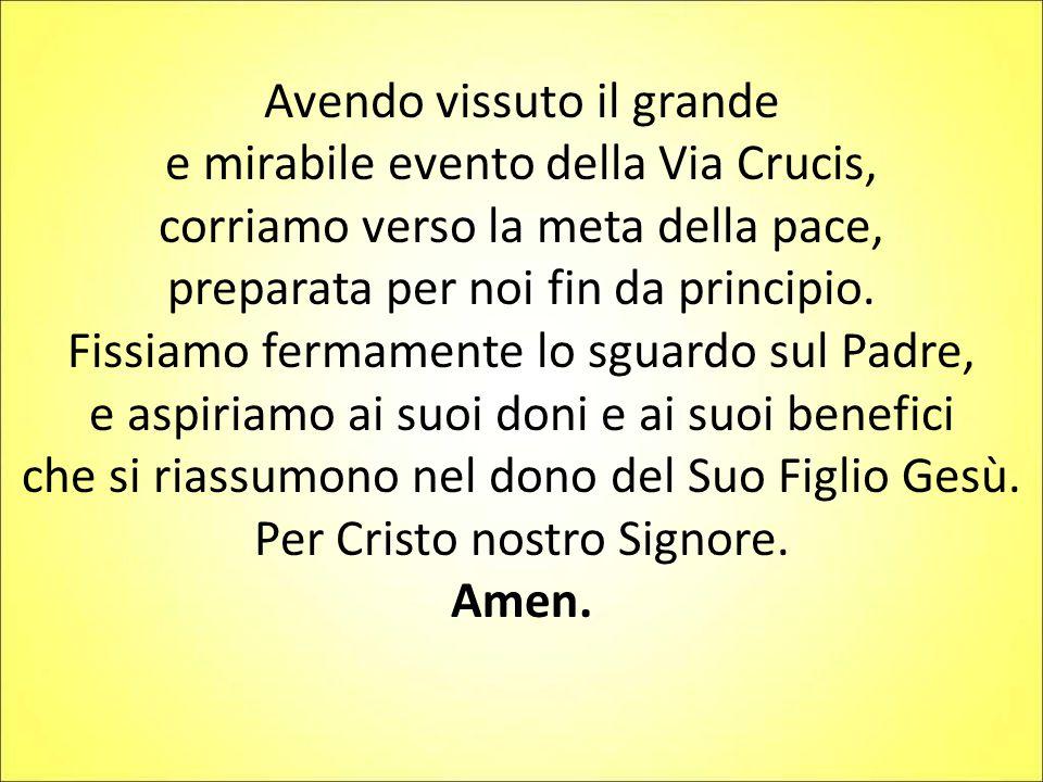 Avendo vissuto il grande e mirabile evento della Via Crucis, corriamo verso la meta della pace, preparata per noi fin da principio. Fissiamo fermament