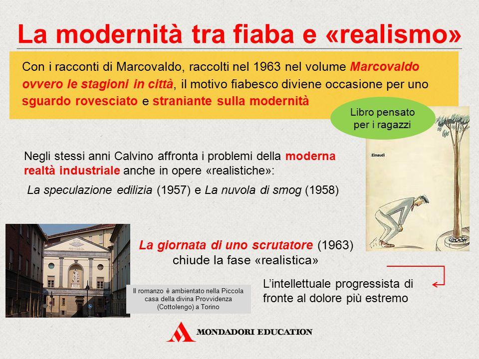 La modernità tra fiaba e «realismo» Negli stessi anni Calvino affronta i problemi della moderna realtà industriale anche in opere «realistiche»: La sp