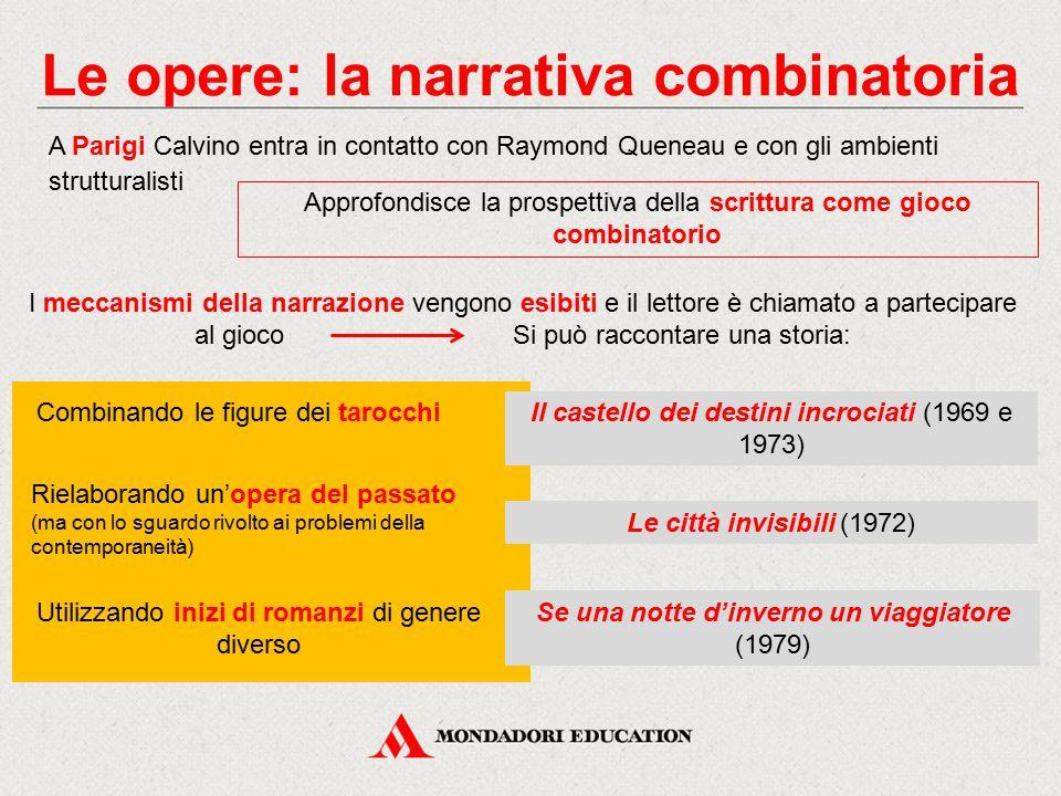 Le opere: la narrativa combinatoria A Parigi Calvino entra in contatto con Raymond Queneau e con gli ambienti strutturalisti Approfondisce la prospett