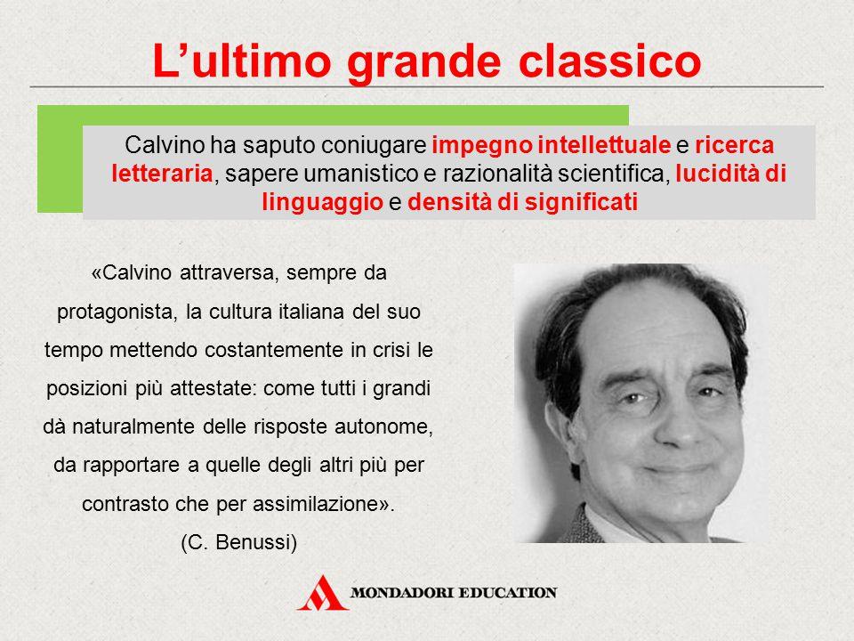 L'ultimo grande classico Calvino ha saputo coniugare impegno intellettuale e ricerca letteraria, sapere umanistico e razionalità scientifica, lucidità