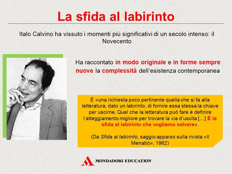 La sfida al labirinto Italo Calvino ha vissuto i momenti più significativi di un secolo intenso: il Novecento Ha raccontato in modo originale e in for