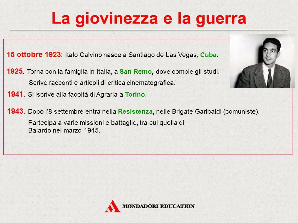 La giovinezza e la guerra 15 ottobre 1923: Italo Calvino nasce a Santiago de Las Vegas, Cuba. 1941: Si iscrive alla facoltà di Agraria a Torino. 1943: