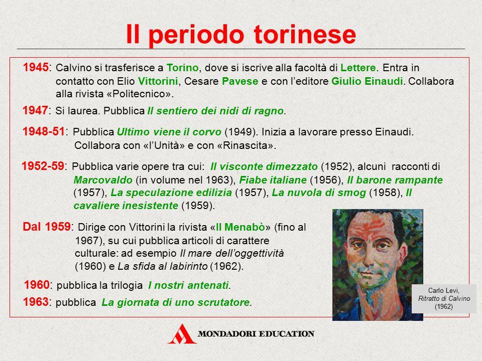 Il periodo torinese 1945: Calvino si trasferisce a Torino, dove si iscrive alla facoltà di Lettere. Entra in contatto con Elio Vittorini, Cesare Paves