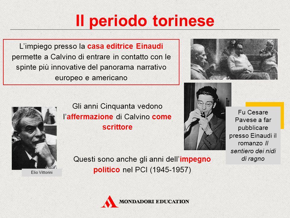 Il periodo torinese L'impiego presso la casa editrice Einaudi permette a Calvino di entrare in contatto con le spinte più innovative del panorama narr
