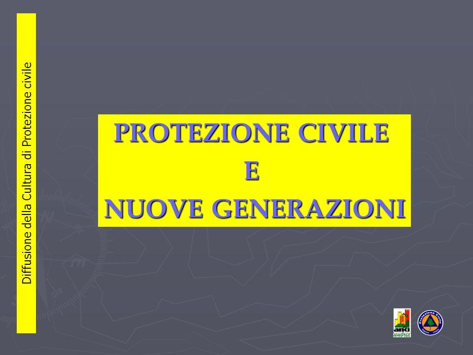 PROTEZIONE CIVILE E NUOVE GENERAZIONI Diffusione della Cultura di Protezione civile