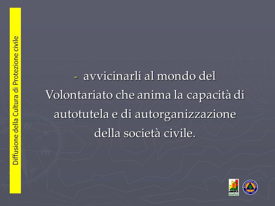 - avvicinarli al mondo del Volontariato che anima la capacità di autotutela e di autorganizzazione della società civile.