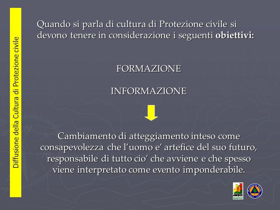 - far conoscere il sistema e l'organizzazione della Protezione civile; Diffusione della Cultura di Protezione civile