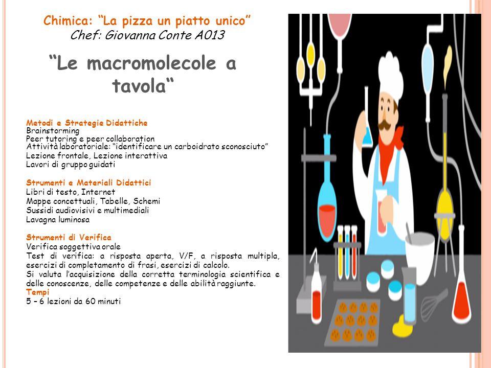 """Chimica: """"La pizza un piatto unico"""" Chef: Giovanna Conte A013 """"Le macromolecole a tavola"""" Metodi e Strategie Didattiche Brainstorming Peer tutoring e"""