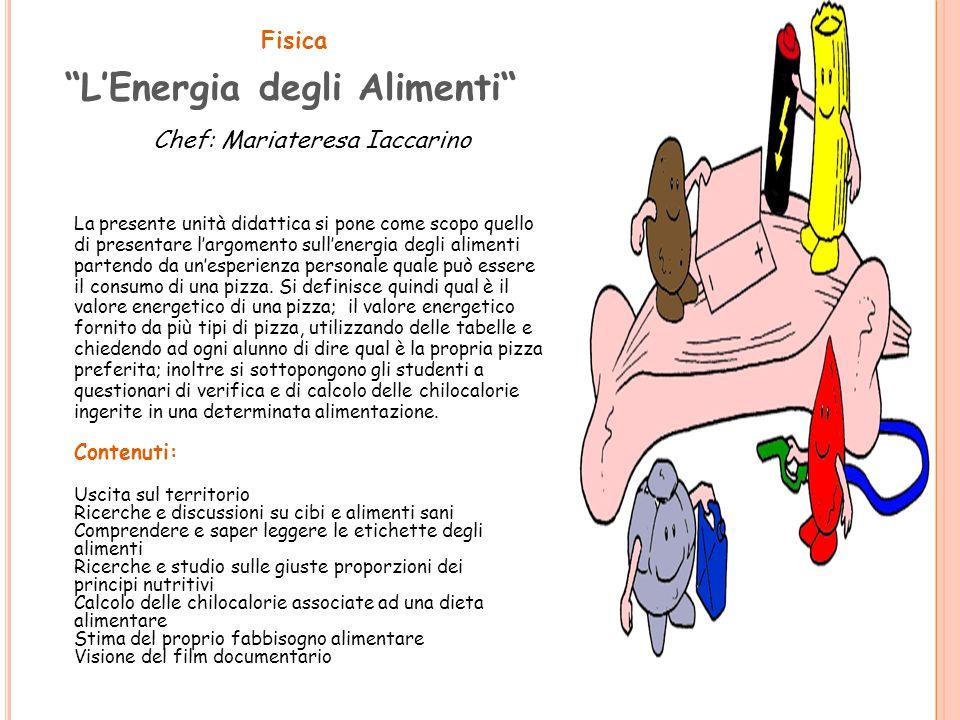 """Fisica """"L'Energia degli Alimenti"""" La presente unità didattica si pone come scopo quello di presentare l'argomento sull'energia degli alimenti partendo"""