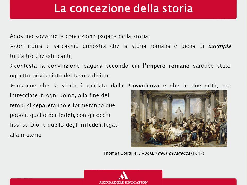 La concezione della storia Agostino sovverte la concezione pagana della storia:  con ironia e sarcasmo dimostra che la storia romana è piena di exemp