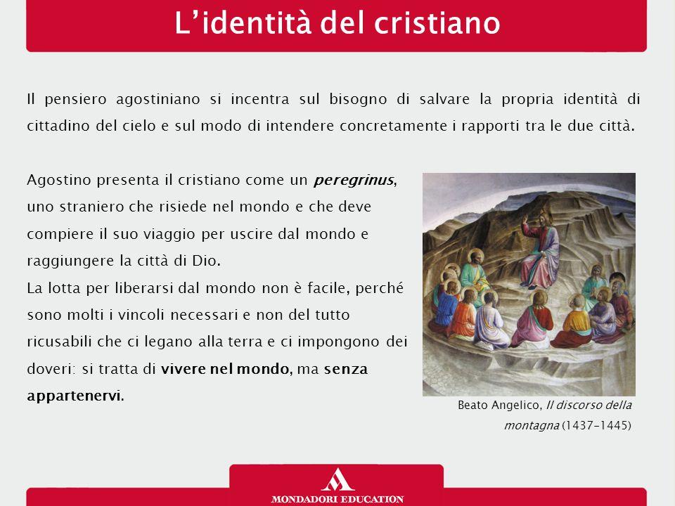 L'identità del cristiano Il pensiero agostiniano si incentra sul bisogno di salvare la propria identità di cittadino del cielo e sul modo di intendere