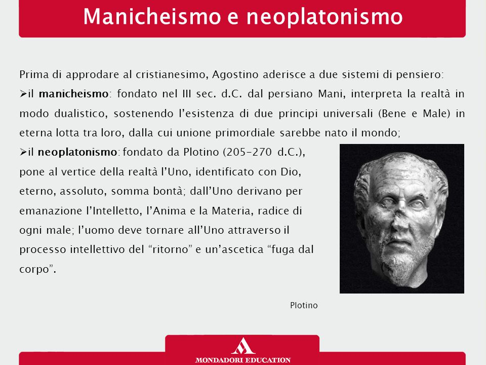 Prima di approdare al cristianesimo, Agostino aderisce a due sistemi di pensiero:  il manicheismo: fondato nel III sec.