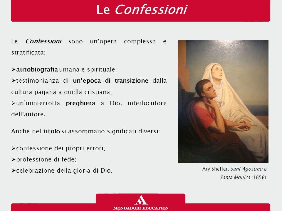 Le Confessioni Le Confessioni sono un'opera complessa e stratificata:  autobiografia umana e spirituale;  testimonianza di un'epoca di transizione d