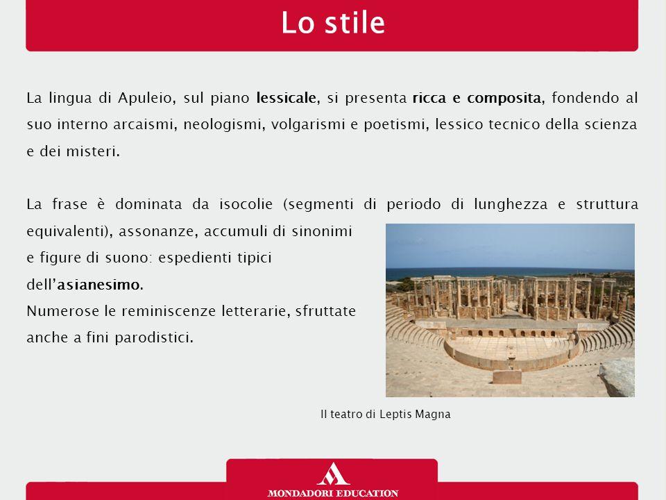 Lo stile La lingua di Apuleio, sul piano lessicale, si presenta ricca e composita, fondendo al suo interno arcaismi, neologismi, volgarismi e poetismi, lessico tecnico della scienza e dei misteri.