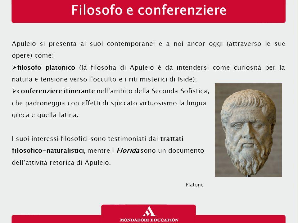 Filosofo e conferenziere Apuleio si presenta ai suoi contemporanei e a noi ancor oggi (attraverso le sue opere) come:  filosofo platonico (la filosof