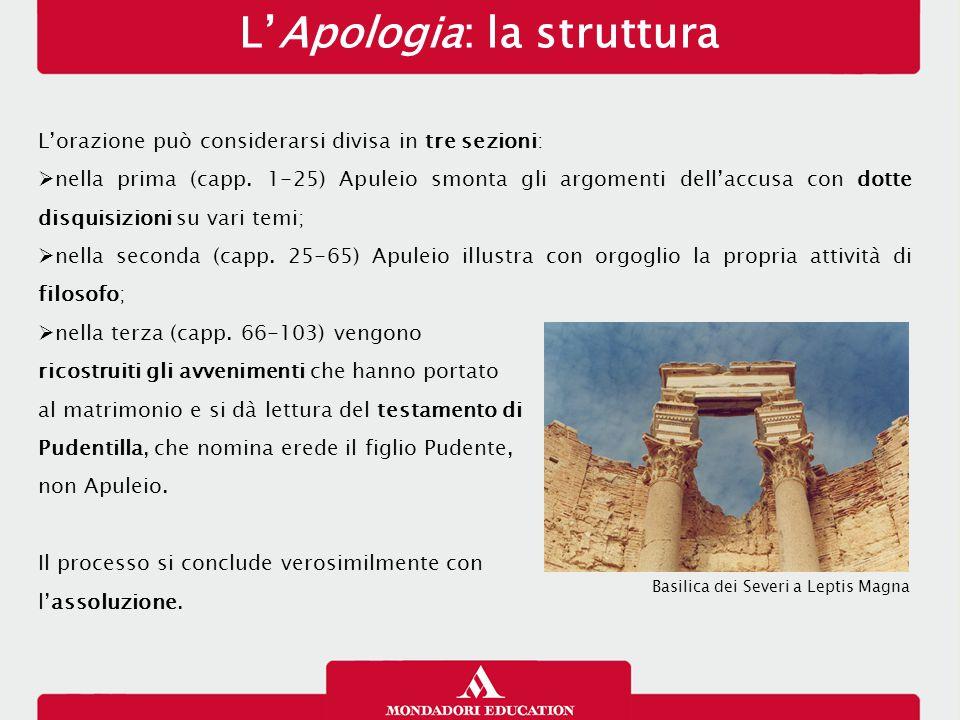 L'Apologia: la struttura L'orazione può considerarsi divisa in tre sezioni:  nella prima (capp. 1-25) Apuleio smonta gli argomenti dell'accusa con do
