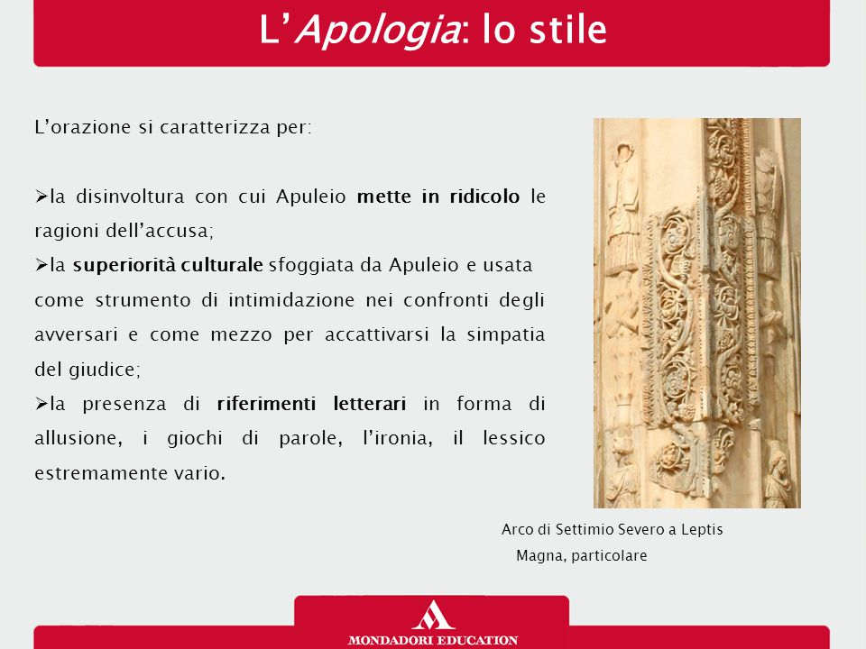 L'Apologia: lo stile L'orazione si caratterizza per:  la disinvoltura con cui Apuleio mette in ridicolo le ragioni dell'accusa;  la superiorità cult