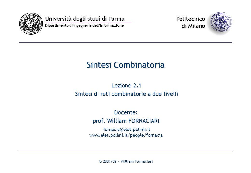 Università degli studi di Parma Dipartimento di Ingegneria dell'Informazione Politecnico di Milano © 2001/02 - William Fornaciari Sintesi Combinatoria Lezione 2.1 Sintesi di reti combinatorie a due livelli Docente: prof.
