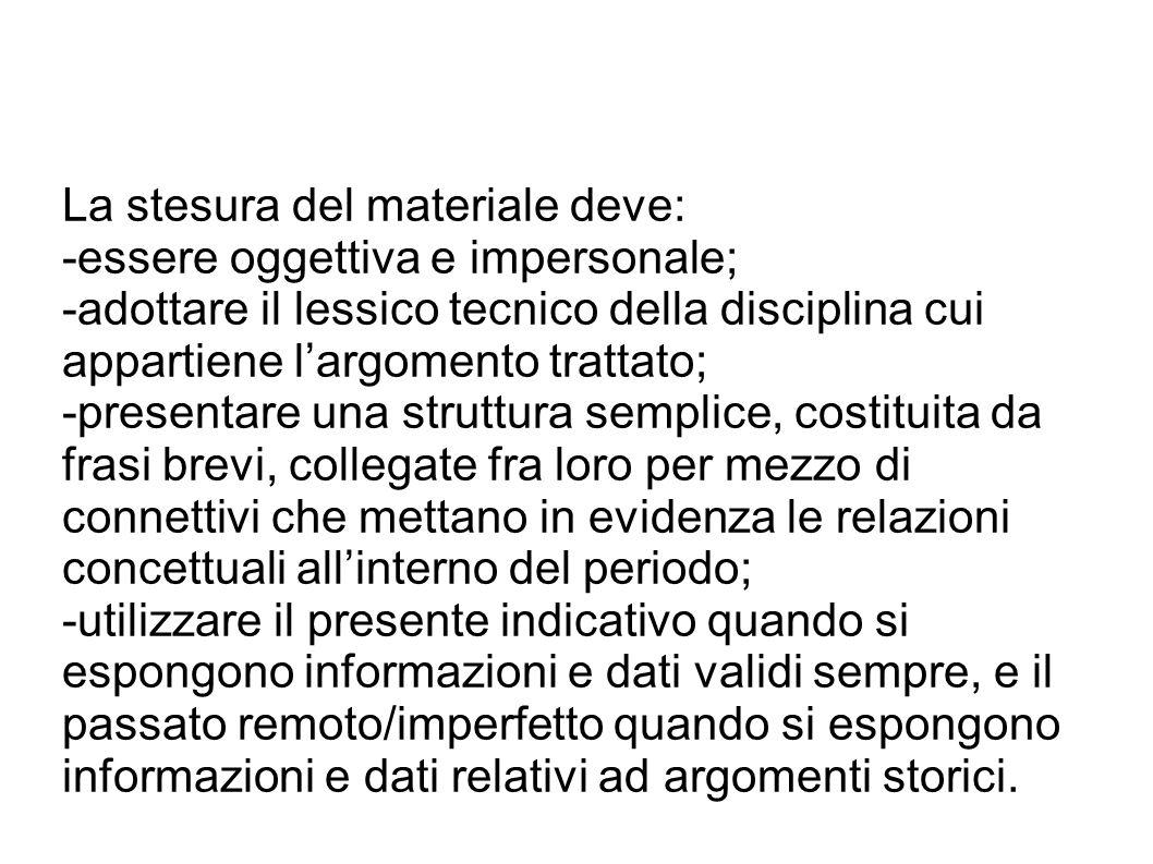 La stesura del materiale deve: -essere oggettiva e impersonale; -adottare il lessico tecnico della disciplina cui appartiene l'argomento trattato; -pr