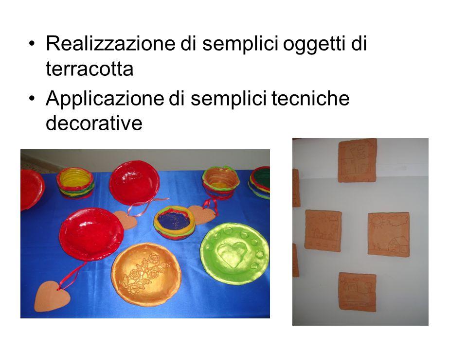 Realizzazione di semplici oggetti di terracotta Applicazione di semplici tecniche decorative