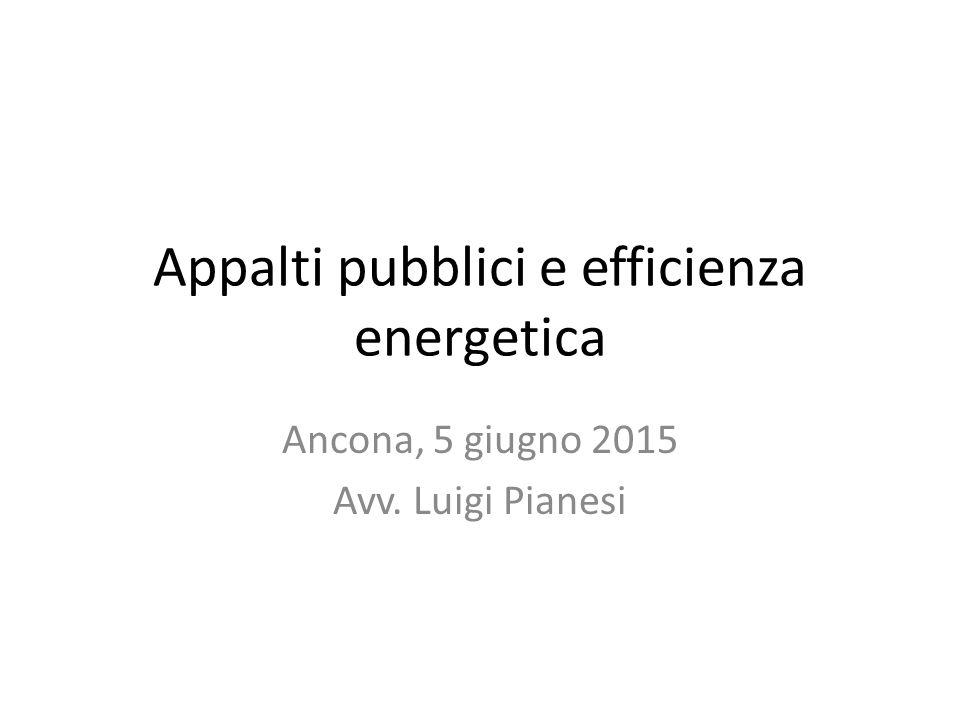 Appalti pubblici e efficienza energetica Ancona, 5 giugno 2015 Avv. Luigi Pianesi