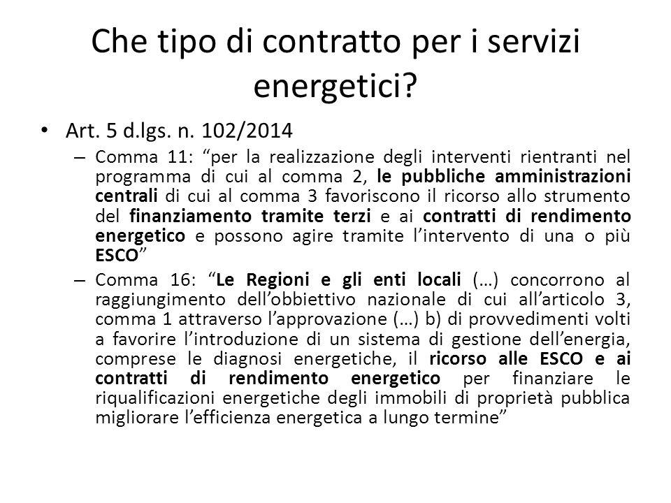 """Che tipo di contratto per i servizi energetici? Art. 5 d.lgs. n. 102/2014 – Comma 11: """"per la realizzazione degli interventi rientranti nel programma"""