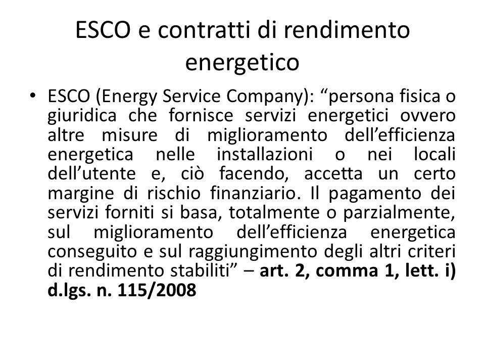 """ESCO e contratti di rendimento energetico ESCO (Energy Service Company): """"persona fisica o giuridica che fornisce servizi energetici ovvero altre misu"""