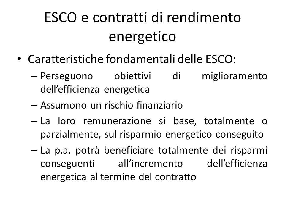 ESCO e contratti di rendimento energetico Caratteristiche fondamentali delle ESCO: – Perseguono obiettivi di miglioramento dell'efficienza energetica