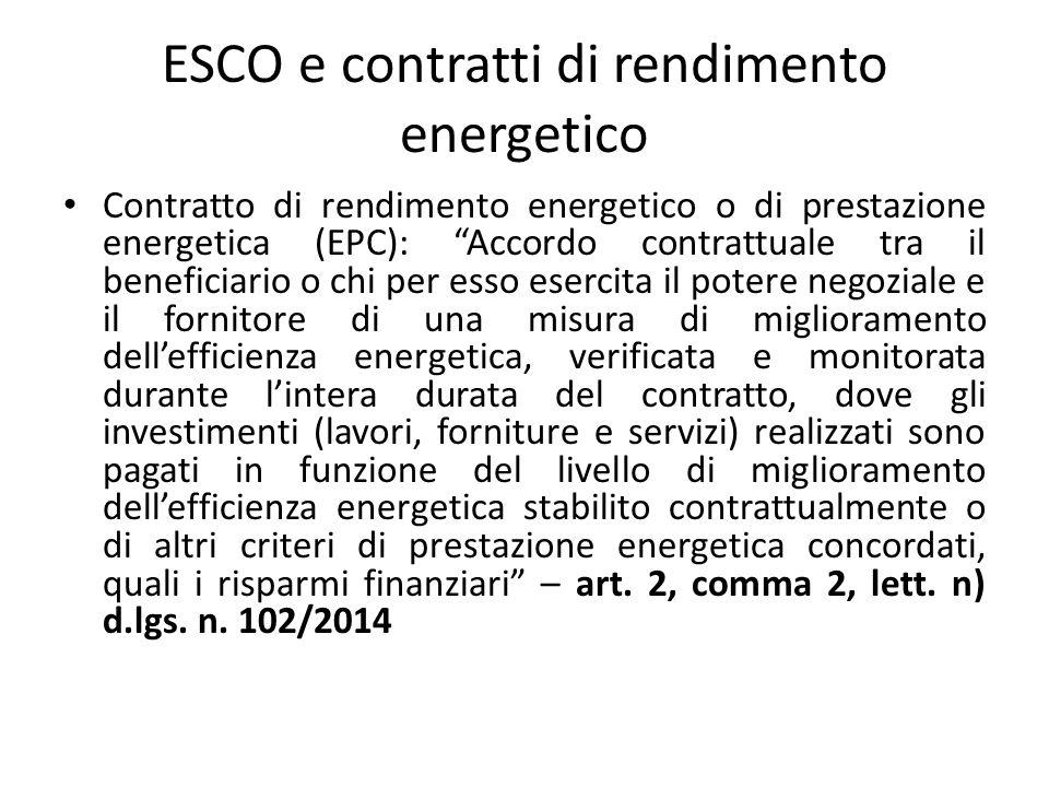 """ESCO e contratti di rendimento energetico Contratto di rendimento energetico o di prestazione energetica (EPC): """"Accordo contrattuale tra il beneficia"""