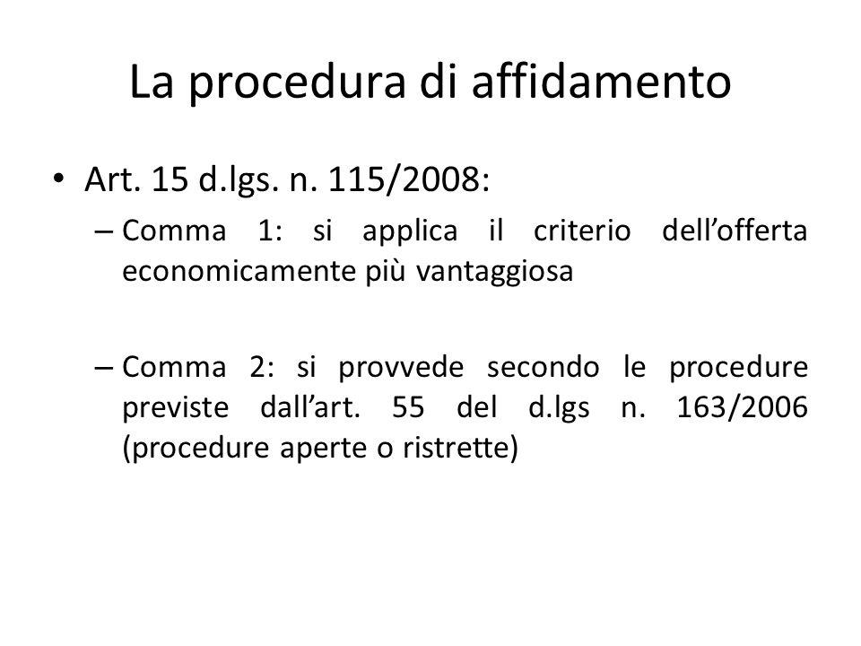La procedura di affidamento Art. 15 d.lgs. n. 115/2008: – Comma 1: si applica il criterio dell'offerta economicamente più vantaggiosa – Comma 2: si pr