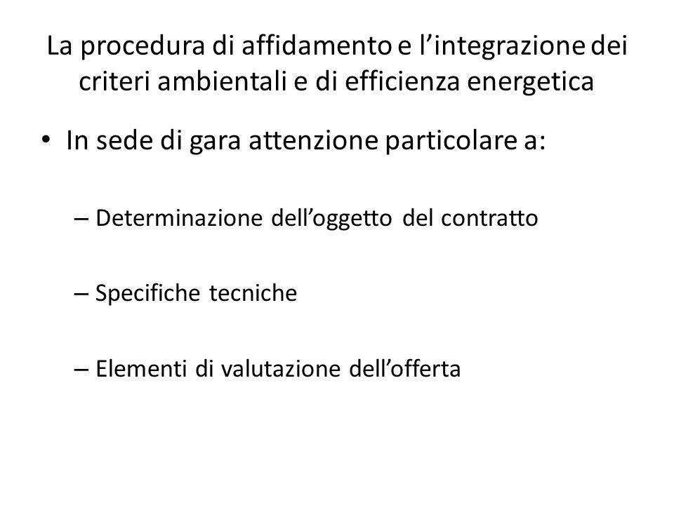 La procedura di affidamento e l'integrazione dei criteri ambientali e di efficienza energetica In sede di gara attenzione particolare a: – Determinazi