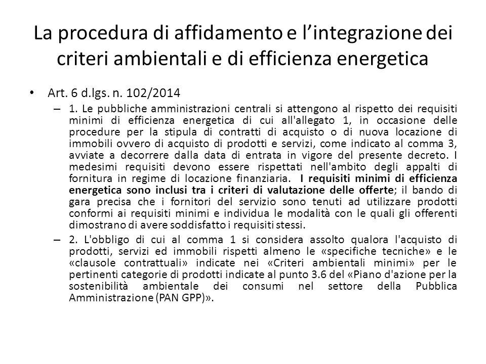 La procedura di affidamento e l'integrazione dei criteri ambientali e di efficienza energetica Art. 6 d.lgs. n. 102/2014 – 1. Le pubbliche amministraz